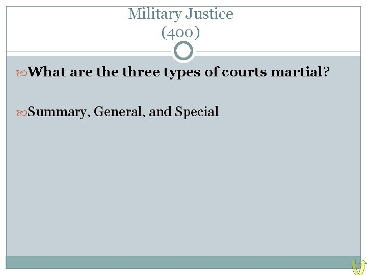 Military Justice (400) What are three types of courts martial? Summary, General, and Special