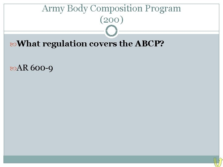 Army Body Composition Program (200) What regulation covers the ABCP? AR 600 -9