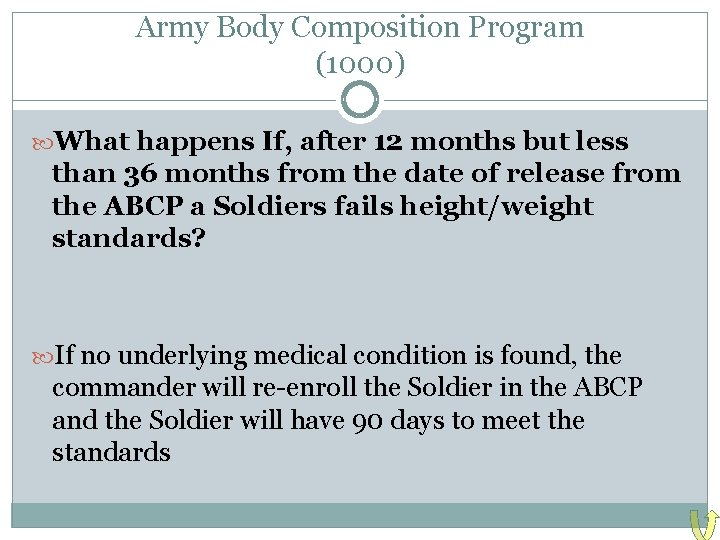 Army Body Composition Program (1000) What happens If, after 12 months but less than