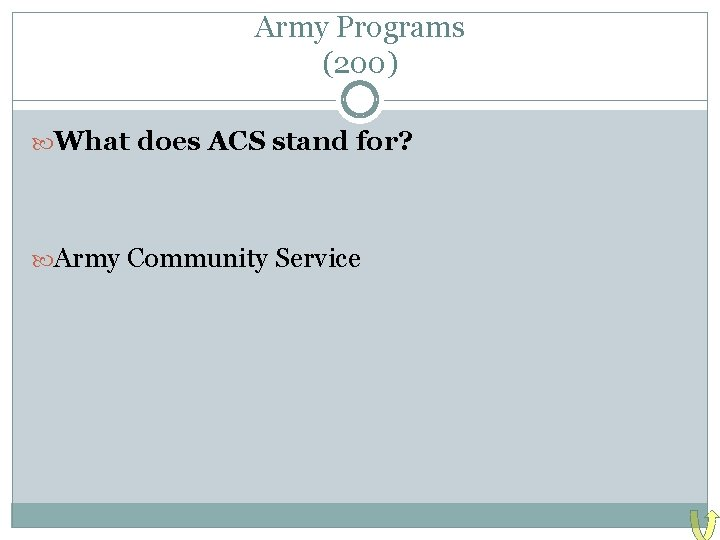 Army Programs (200) What does ACS stand for? Army Community Service