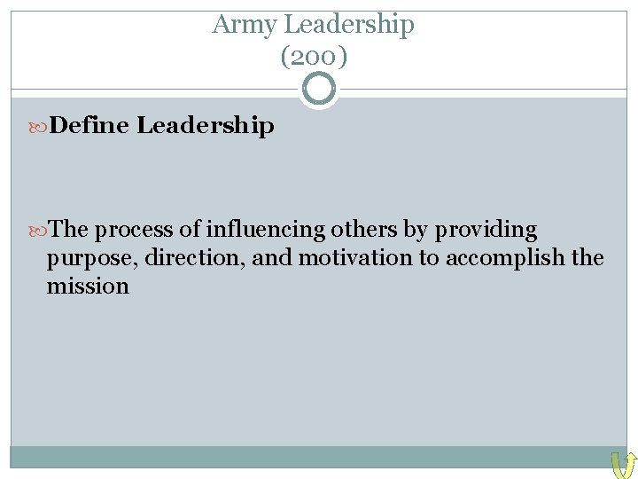 Army Leadership (200) Define Leadership The process of influencing others by providing purpose, direction,