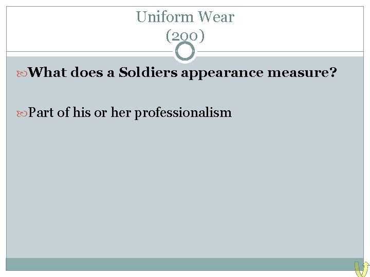 Uniform Wear (200) What does a Soldiers appearance measure? Part of his or her