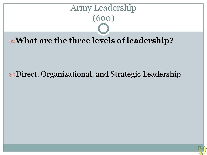 Army Leadership (600) What are three levels of leadership? Direct, Organizational, and Strategic Leadership