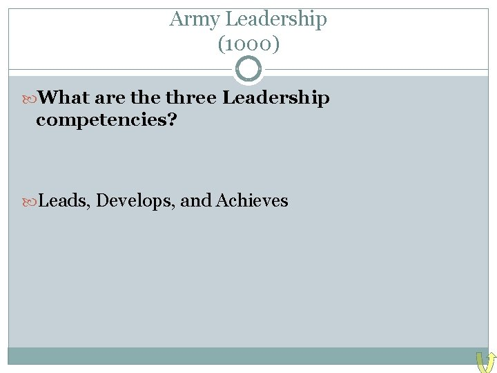 Army Leadership (1000) What are three Leadership competencies? Leads, Develops, and Achieves