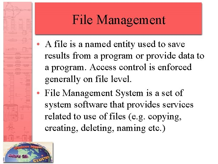 File Management • A file is a named entity used to save results from