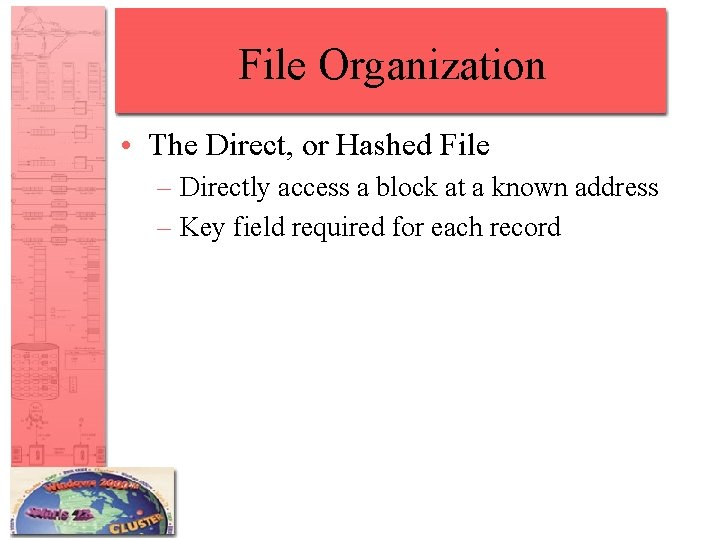 File Organization • The Direct, or Hashed File – Directly access a block at