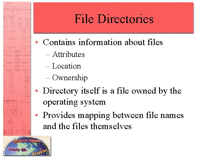 File Directories • Contains information about files – Attributes – Location – Ownership •