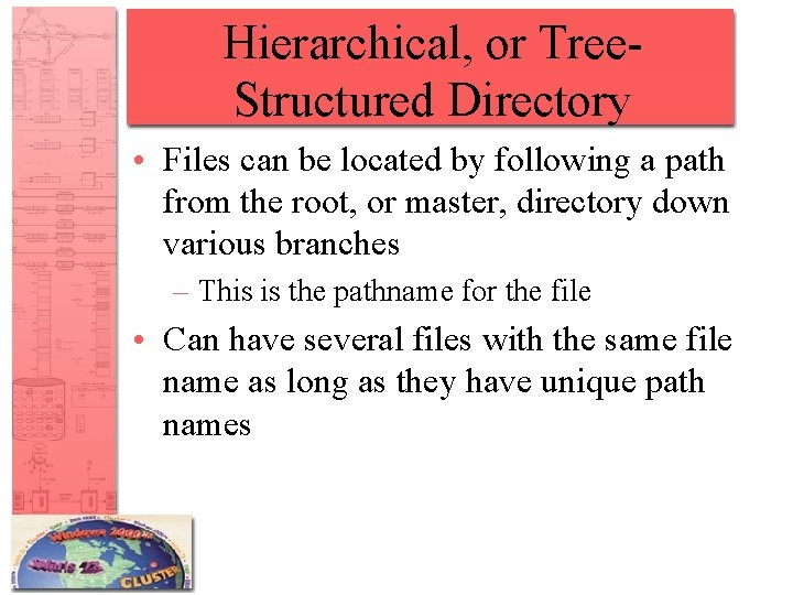 Hierarchical, or Tree. Structured Directory • Files can be located by following a path