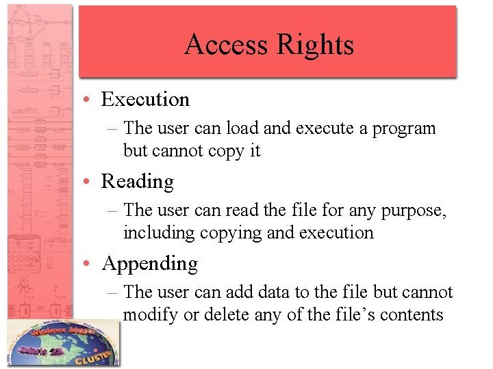 Access Rights • Execution – The user can load and execute a program but