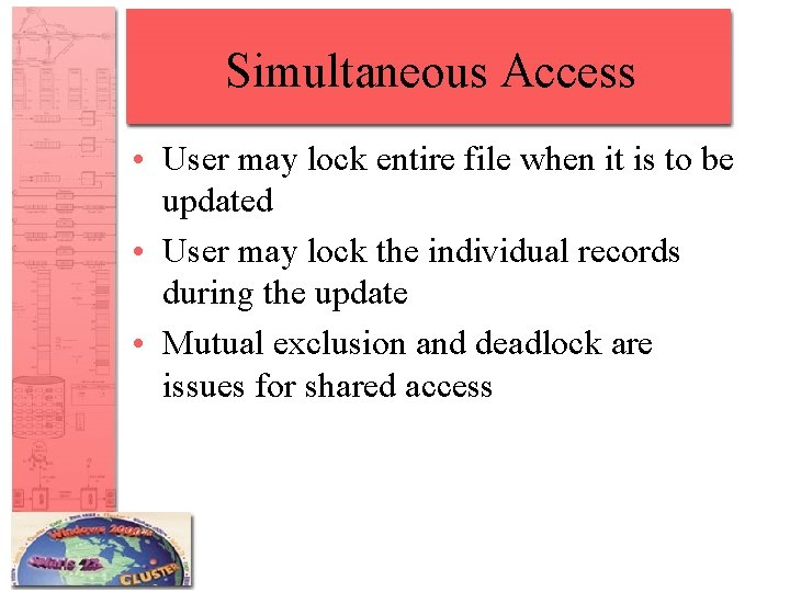 Simultaneous Access • User may lock entire file when it is to be updated