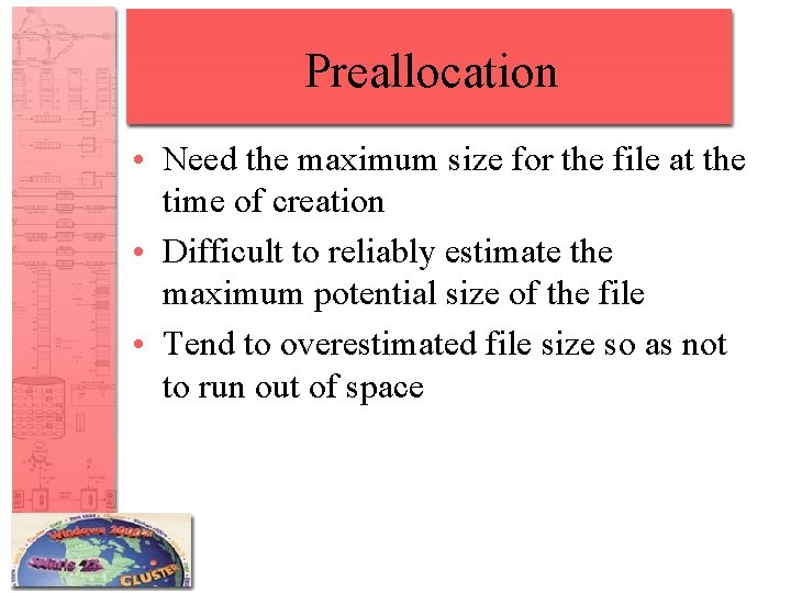 Preallocation • Need the maximum size for the file at the time of creation
