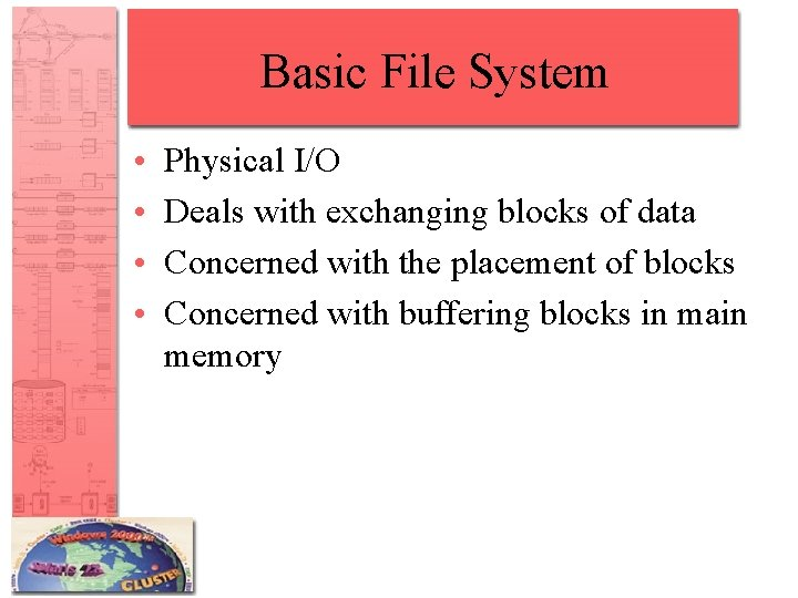 Basic File System • • Physical I/O Deals with exchanging blocks of data Concerned