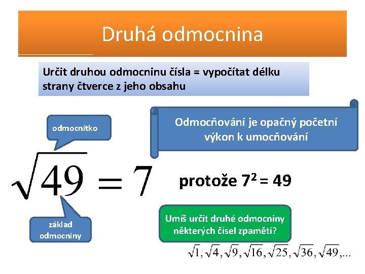 Druhá odmocnina Určit druhou odmocninu čísla = vypočítat délku strany čtverce z jeho obsahu