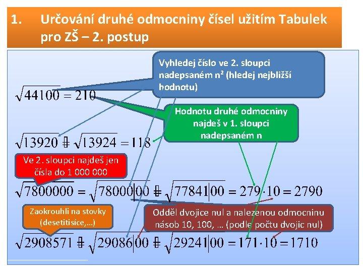 1. Určování druhé odmocniny čísel užitím Tabulek pro ZŠ – 2. postup Vyhledej číslo