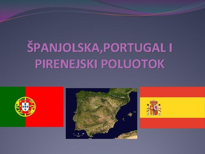 ŠPANJOLSKA, PORTUGAL I PIRENEJSKI POLUOTOK