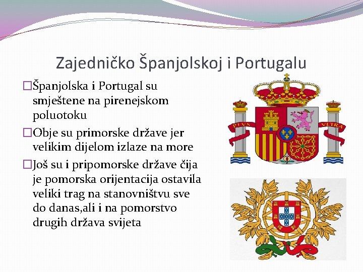 Zajedničko Španjolskoj i Portugalu �Španjolska i Portugal su smještene na pirenejskom poluotoku �Obje su