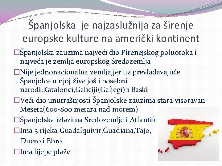 Španjolska je najzaslužnija za širenje europske kulture na američki kontinent �Španjolska zauzima najveći dio