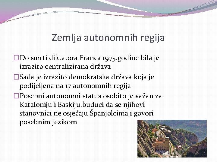 Zemlja autonomnih regija �Do smrti diktatora Franca 1975. godine bila je izrazito centralizirana država