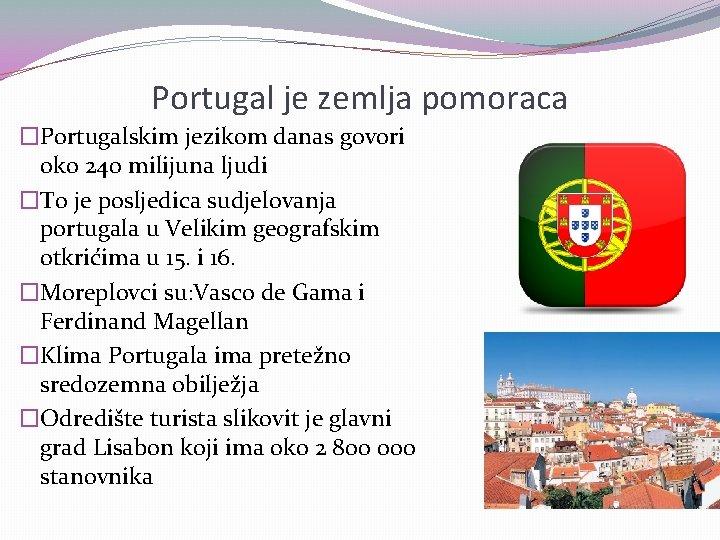 Portugal je zemlja pomoraca �Portugalskim jezikom danas govori oko 240 milijuna ljudi �To je