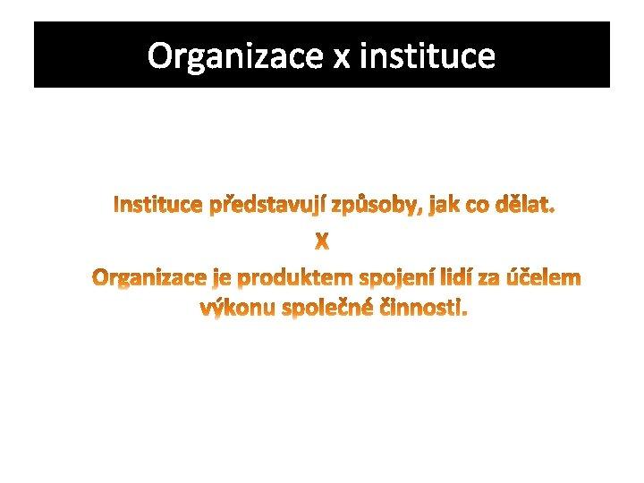 Organizace x instituce