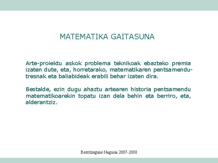 MATEMATIKA GAITASUNA Arte-proiektu askok problema teknikoak ebazteko premia izaten dute, eta, horretarako, matematikaren pentsamendutresnak