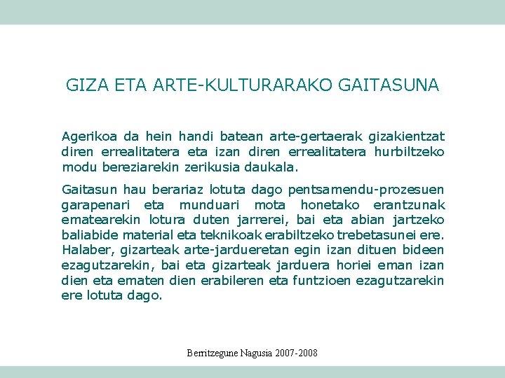 GIZA ETA ARTE-KULTURARAKO GAITASUNA Agerikoa da hein handi batean arte-gertaerak gizakientzat diren errealitatera eta