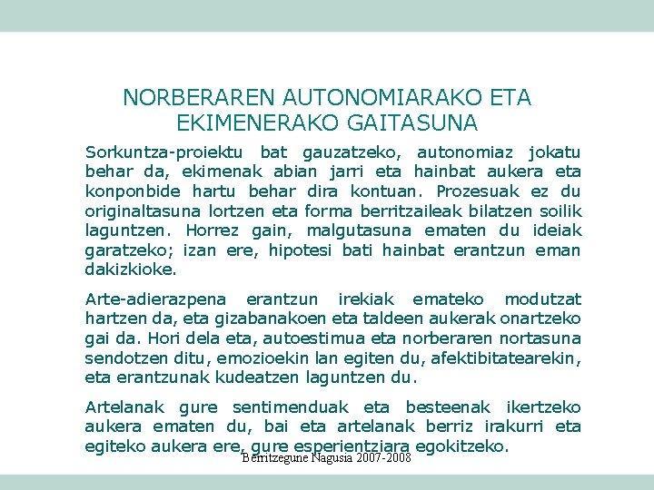 NORBERAREN AUTONOMIARAKO ETA EKIMENERAKO GAITASUNA Sorkuntza-proiektu bat gauzatzeko, autonomiaz jokatu behar da, ekimenak abian