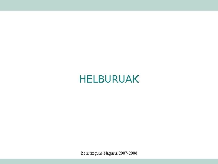 HELBURUAK Berritzegune Nagusia 2007 -2008