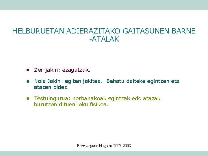 HELBURUETAN ADIERAZITAKO GAITASUNEN BARNE -ATALAK l Zer-jakin: ezagutzak. l Nola Jakin: egiten jakitea. Behatu