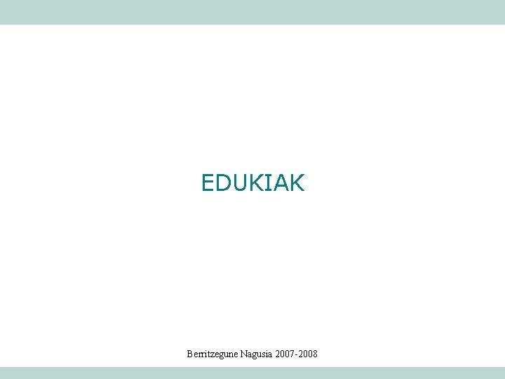 EDUKIAK Berritzegune Nagusia 2007 -2008