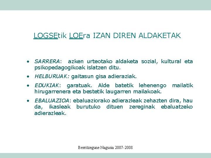 LOGSEtik LOEra IZAN DIREN ALDAKETAK • SARRERA: azken urteotako aldaketa sozial, kultural eta psikopedagogikoak