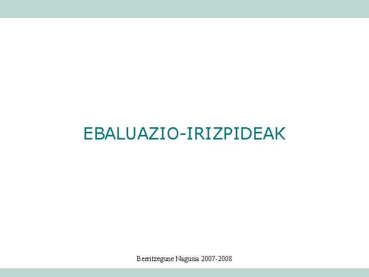 EBALUAZIO-IRIZPIDEAK Berritzegune Nagusia 2007 -2008