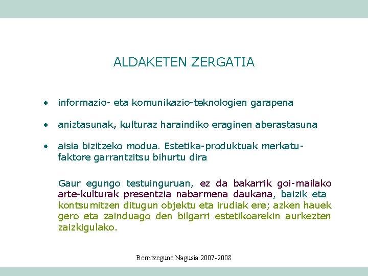 ALDAKETEN ZERGATIA • informazio- eta komunikazio-teknologien garapena • aniztasunak, kulturaz haraindiko eraginen aberastasuna •