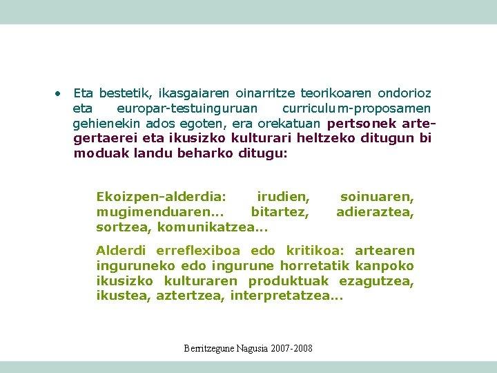 • Eta bestetik, ikasgaiaren oinarritze teorikoaren ondorioz eta europar-testuinguruan curriculum-proposamen gehienekin ados egoten,