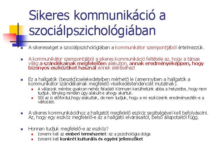 Sikeres kommunikáció a szociálpszichológiában n A sikerességet a szociálpszichológiában a kommunikátor szempontjából értelmezzük. A