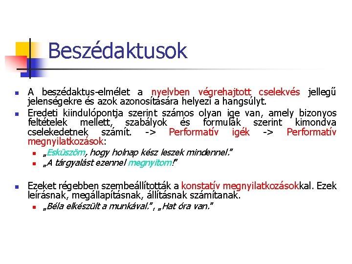 Beszédaktusok n n n A beszédaktus-elmélet a nyelvben végrehajtott cselekvés jellegű jelenségekre és azok