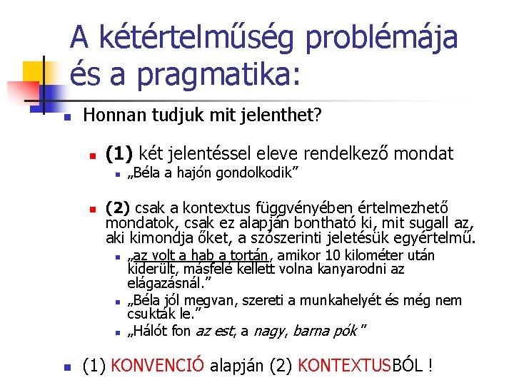 A kétértelműség problémája és a pragmatika: n Honnan tudjuk mit jelenthet? n (1) két