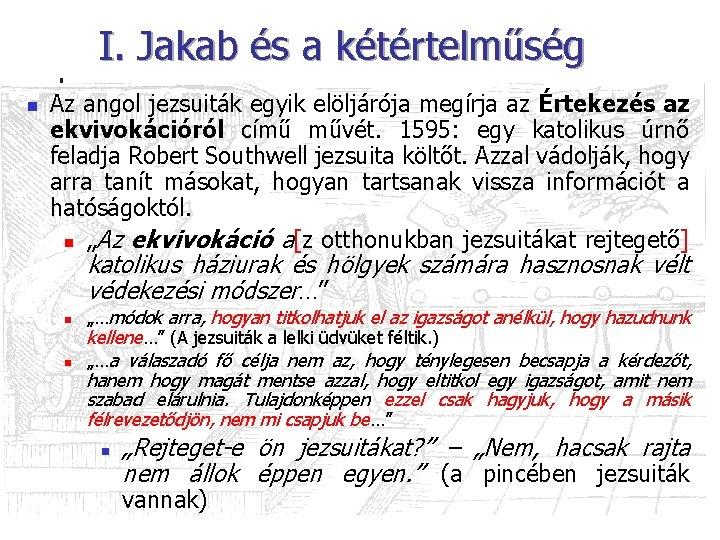 I. Jakab és a kétértelműség n Az angol jezsuiták egyik elöljárója megírja az Értekezés