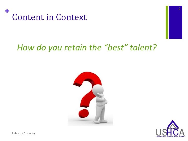 "+ 2 Content in Context How do you retain the ""best"" talent? Retention Summary"