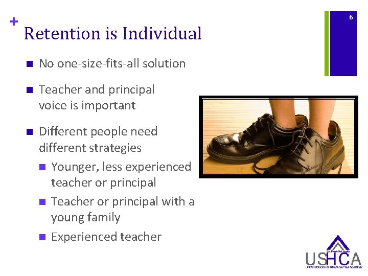 + 6 Retention is Individual n No one-size-fits-all solution n Teacher and principal voice