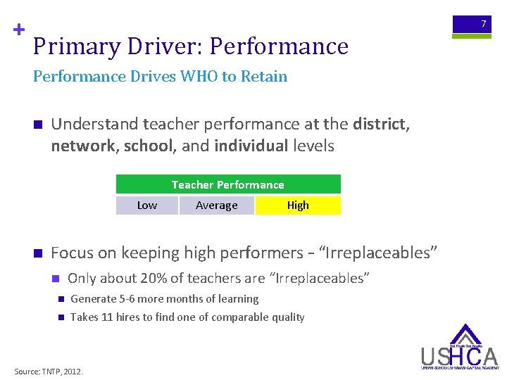 + 7 Primary Driver: Performance Drives WHO to Retain n Understand teacher performance at