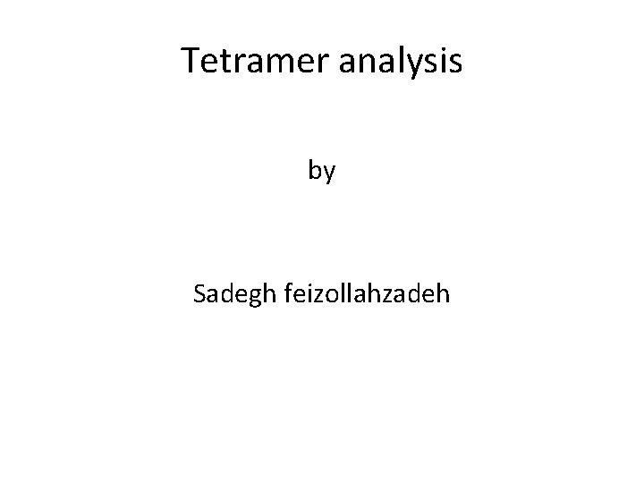Tetramer analysis by Sadegh feizollahzadeh