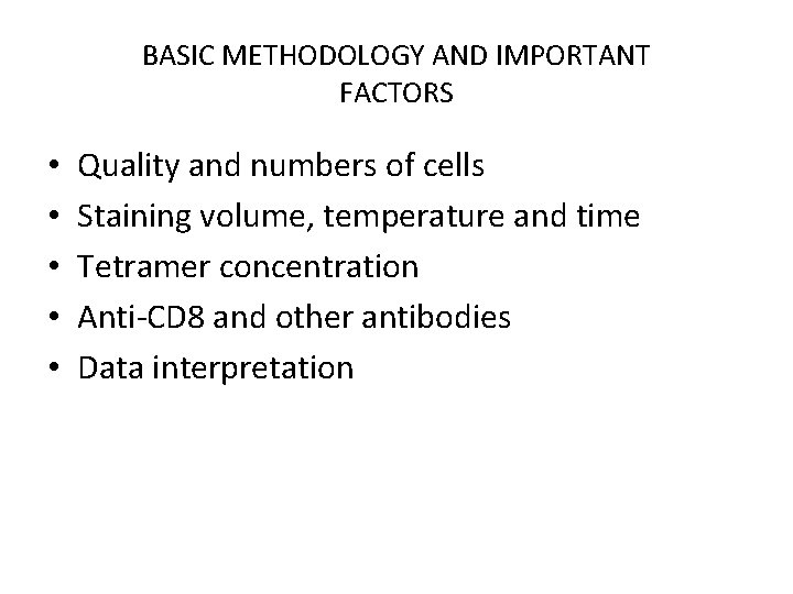 BASIC METHODOLOGY AND IMPORTANT FACTORS • • • Quality and numbers of cells Staining