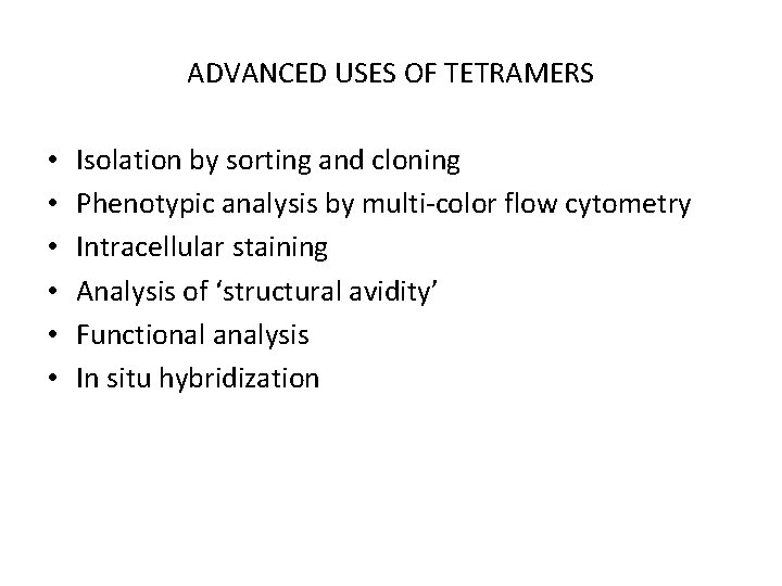 ADVANCED USES OF TETRAMERS • • • Isolation by sorting and cloning Phenotypic analysis