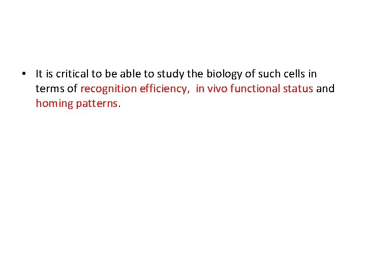 • It is critical to be able to study the biology of such