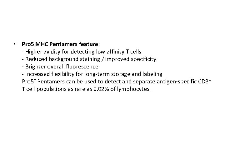 • Pro 5 MHC Pentamers feature: - Higher avidity for detecting low affinity