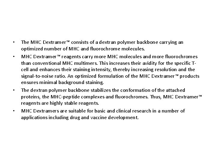 • • The MHC Dextramer™ consists of a dextran polymer backbone carrying an
