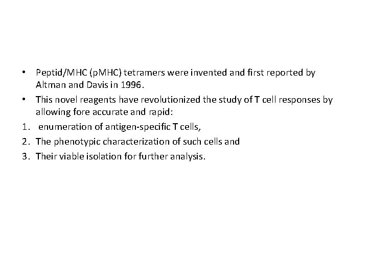 • Peptid/MHC (p. MHC) tetramers were invented and first reported by Altman and