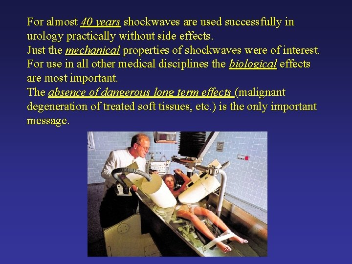 For almost 40 years shockwaves are used successfully in urology practically without side effects.