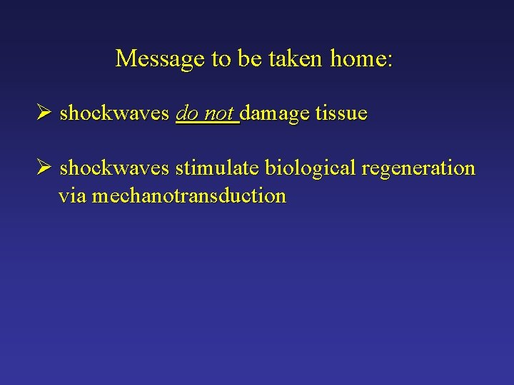 Message to be taken home: Ø shockwaves do not damage tissue Ø shockwaves stimulate